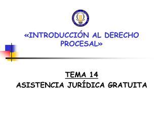 «INTRODUCCIÓN AL DERECHO PROCESAL» TEMA 14 ASISTENCIA JURÍDICA GRATUITA