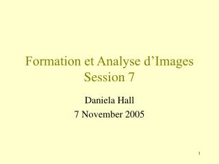 Formation et Analyse d Images Session 7