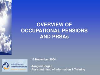 OVERVIEW OF OCCUPATIONAL PENSIONS AND PRSAs