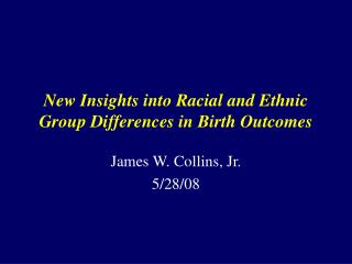 New Insights into Racial and Ethnic Group Differences in Birth Outcomes