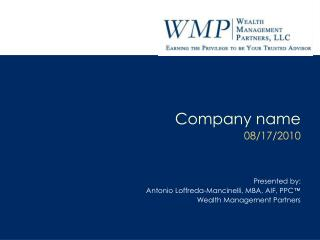 Company name 08/17/2010 Presented by:  Antonio Loffreda-Mancinelli, MBA, AIF, PPC �