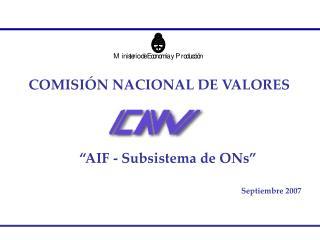 """COMISIÓN NACIONAL DE VALORES """"AIF - Subsistema de ONs""""       Septiembre 2007"""