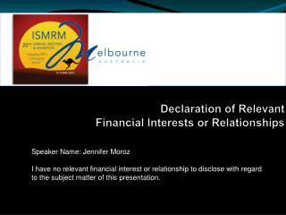 Declaration of Relevant  Financial Interests or Relationships
