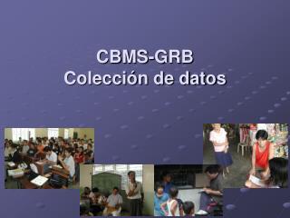 CBMS-GRB  Colección de datos