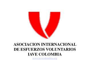 ASOCIACION INTERNACIONAL  DE ESFUERZOS VOLUNTARIOS   IAVE COLOMBIA iavecolombia