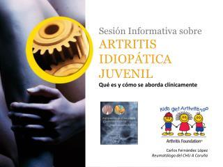 Sesión Informativa sobre ARTRITIS IDIOPÁTICA JUVENIL Qué es y cómo se aborda clínicamente