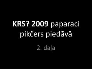 KRS? 2009  paparaci pikčers piedāvā