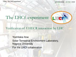The LHCf experiment Verification of UHECR interaction by LHC