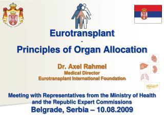 Eurotransplant - Principles of Organ Allocation Dr. Axel Rahmel Medical Director