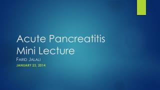 Acute Pancreatitis Mini Lecture Farid Jalali