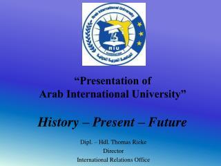 """Presentation of  Arab International University"" History – Present – Future"