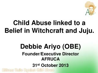 Child Abuse linked to a Belief in Witchcraft and Juju.