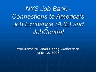 NYS Job Bank - Connections to America's Job Exchange (AJE) and JobCentral