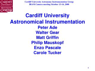 Cardiff University Astronomical Instrumentation Peter Ade Walter Gear Matt Griffin Philip Mauskopf