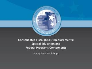 Consolidated Fiscal (OCFO) Requirements: Special Education and Federal Programs Components