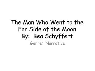 The Man Who Went to the Far Side of the Moon By:  Bea Schyffert