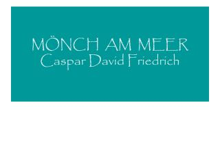 M ÖNCH  AM  MEER Caspar David Friedrich