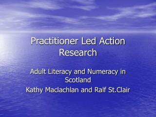 Practitioner Led Action Research