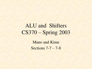 ALU and  Shifters CS370 – Spring 2003