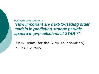 Mark Heinz (for the STAR collaboration) Yale University