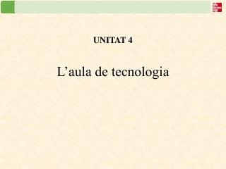UNITAT 4 L'aula de tecnologia