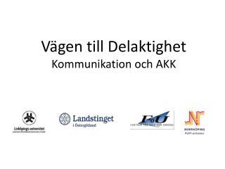 Vägen till Delaktighet  Kommunikation och AKK