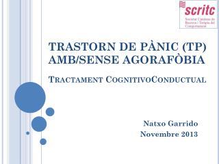 TRASTORN DE PÀNIC (TP) AMB/SENSE AGORAFÒBIA Tractament CognitivoConductual