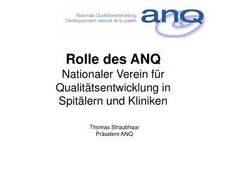 Rolle des ANQ Nationaler Verein für  Qualitätsentwicklung in  Spitälern und Kliniken