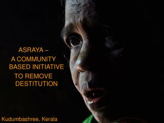 ASRAYA - A COMMUNITY-BASED INITIATIVE TO REMOVE DESTITUTION