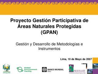 Proyecto Gesti�n Participativa de �reas Naturales Protegidas (GPAN)