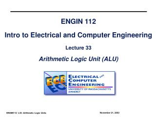 ENGIN 112 Intro to Electrical and Computer Engineering Lecture 33 Arithmetic Logic Unit (ALU)