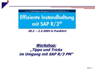 """Workshop: """"Tipps und Tricks  im Umgang mit SAP R/3 PM"""""""