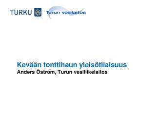 Kevään tonttihaun yleis ö tilaisuus  Anders  Ö str ö m, Turun vesiliikelaitos