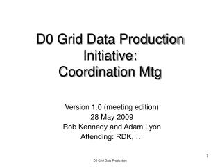 D0 Grid Data Production Initiative: Coordination Mtg