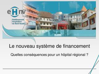 Le nouveau système de financement Quelles conséquences pour un hôpital régional ?