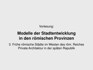 Vorlesung:  Modelle der Stadtentwicklung  in den römischen Provinzen