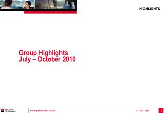 Group Highlights  July – October 2010