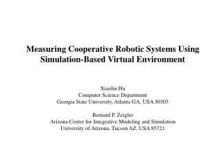 Measuring Cooperative Robotic Systems Using Simulation-Based Virtual Environment Xiaolin Hu