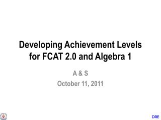 Developing Achievement Levels for FCAT 2.0 and Algebra 1