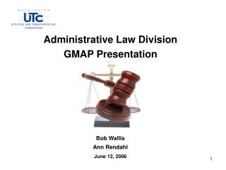 Administrative Law Division GMAP Presentation Bob Wallis  Ann Rendahl June 12, 2006