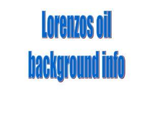 Lorenzos oil background info
