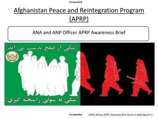 Afghanistan Peace and Reintegration Program  (APRP)  ANA and ANP Officer APRP Awareness Brief