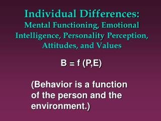 Individual Differences: Mental Functioning, Emotional Intelligence, Personality Perception, Attitudes, and Values