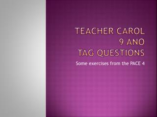Teacher Carol  9  ano Tag questions