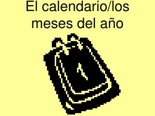 El calendario/los meses del a ño