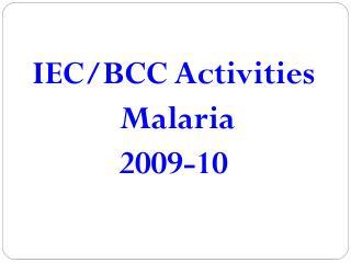 IEC/BCC Activities    Malaria  2009-10
