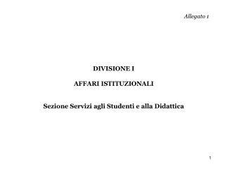 Allegato 1 DIVISIONE I AFFARI ISTITUZIONALI Sezione Servizi agli Studenti e alla Didattica