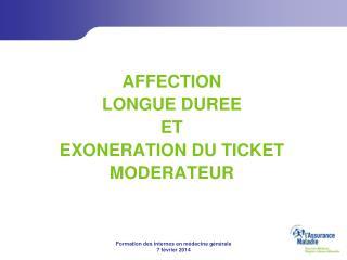 AFFECTION LONGUE DUREE ET EXONERATION DU TICKET  MODERATEUR