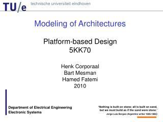 Modeling of Architectures Platform-based Design 5KK70 Henk Corporaal Bart Mesman Hamed Fatemi 2010