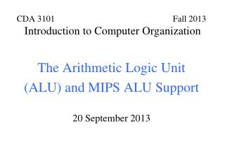 The Arithmetic Logic Unit (ALU) and MIPS ALU Support 20 September 2013